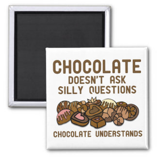 Chocolate Understands Funny Fridge Magnet