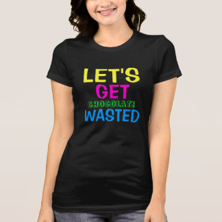 Chocolate Wasted Tee Shirt