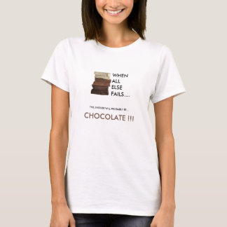 "Chocolate. ""When All Else Fails"" T-Shirt"