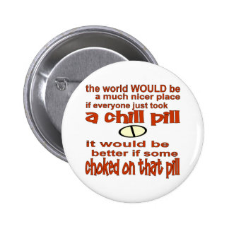 Choke On A Chill Pill 6 Cm Round Badge