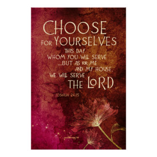 Choose for Yourselves... (Scripture: Joshua 24:15) Poster
