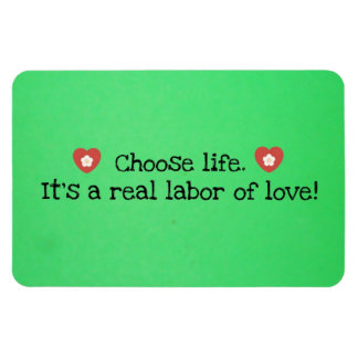 Choose life It s a real labor of love Rectangle Magnet