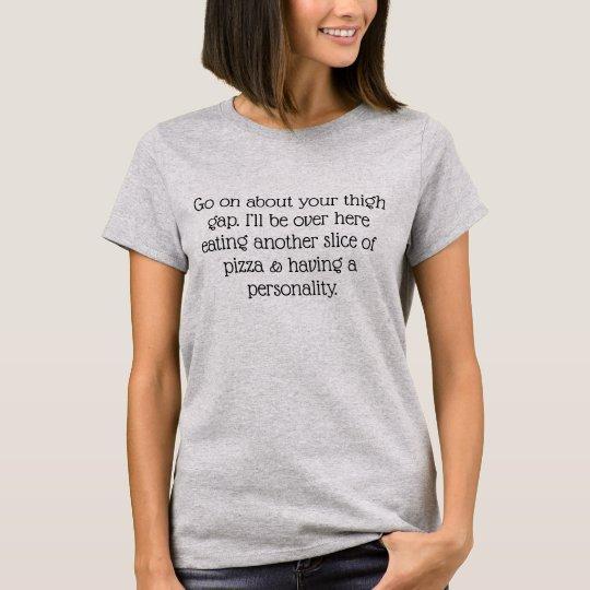 Choose pizza over a thigh gap t-shirt