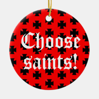 """Choose saints!"" Tag Line / Slogan Christmas Ornament"
