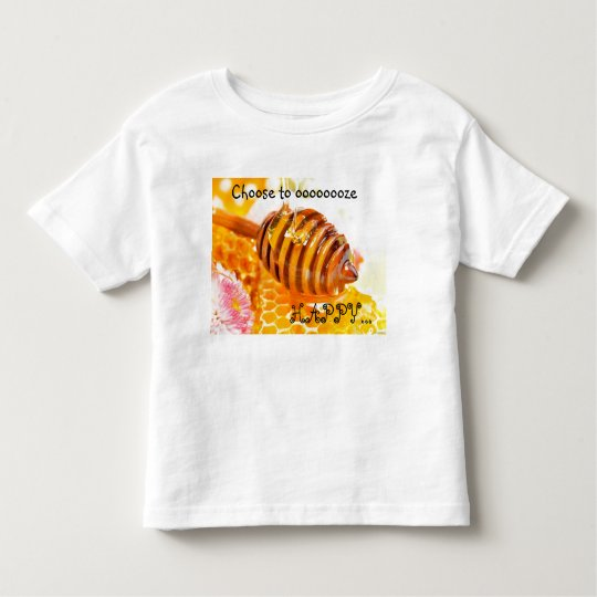 Choose to oooooooze , HAPPY... Toddler T-Shirt