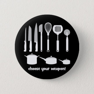 choose your weapon 6 cm round badge