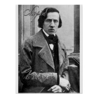 Chopin is the man poster