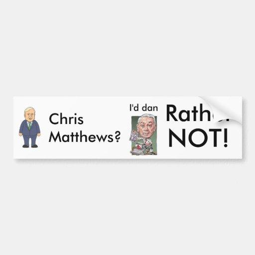 chris matthews, dan rather, Chris Matthews?, I'... Bumper Stickers