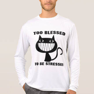 Christian Cat T-shirts, TOO BLESSED TO BE STRESSED T-Shirt