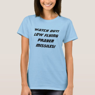 Christian Humor. Low Flying Prayer Missiles! T-Shirt