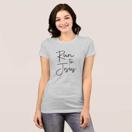 Christian Inspiration: Run to Jesus Quote T-Shirt
