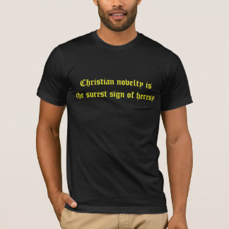 Christian novelty is the surest sign of heresy T-Shirt