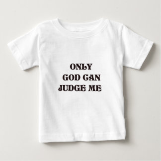 "Christian ""Only God Can Judge Me"" Design Baby T-Shirt"