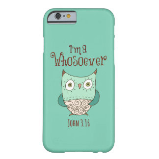Christian Quote: I'm a Whosoever with Owl Barely There iPhone 6 Case