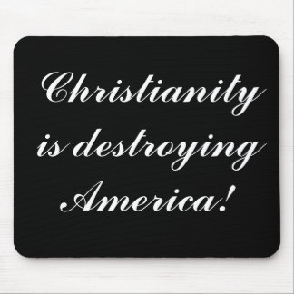 Christianity is destroying America! - Mousepad