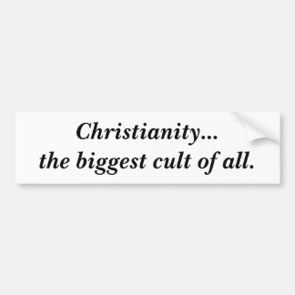 Christianity...the biggest cult of all. bumper sticker