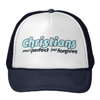 Christians are not perfect just forgiven hat