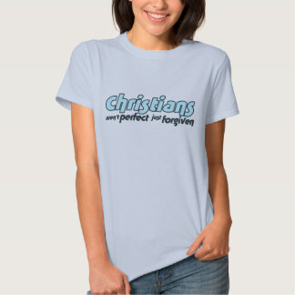 Christians are not perfect just forgiven tee shirts