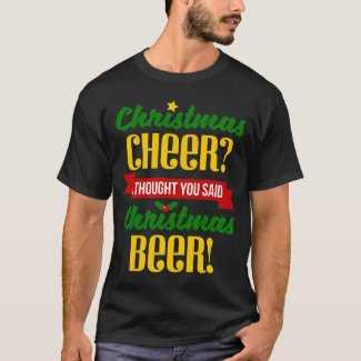 Christmas Cheer I Thought You Said Christmas Beer T-Shirt