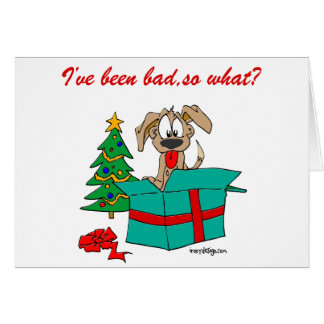 Christmas Dog I've Been Bad So What? Card