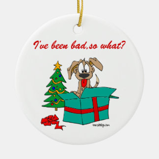 Christmas Dog I've Been Bad So What? Round Ceramic Decoration