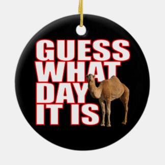 Christmas Hump Day Camel Guess What Day It Is Christmas Ornament