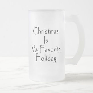 Christmas Is My Favorite Holiday Frosted Glass Beer Mug