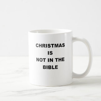 CHRISTMAS IS NOT IN THE BIBLE.png Basic White Mug