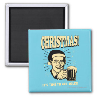 Christmas: It's Time To Get Jolly Square Magnet