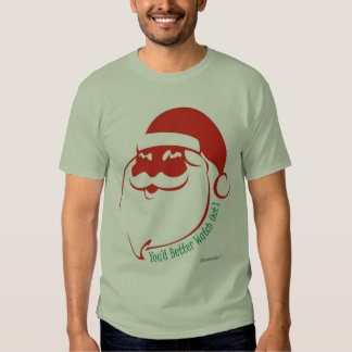 Christmas: You'd Better Watch Out! T Shirts