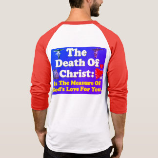 Christ's death: The measure of God's love for us! T-Shirt