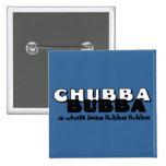 Chubba Bubba Pin