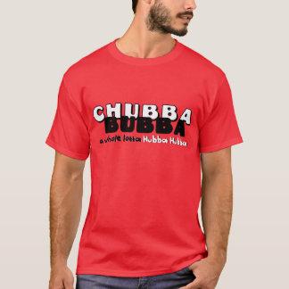 Chubba Bubba T-Shirt