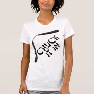 Chuck It In T-Shirt