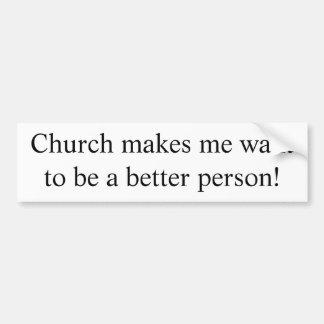 Church makes me a better person sticker