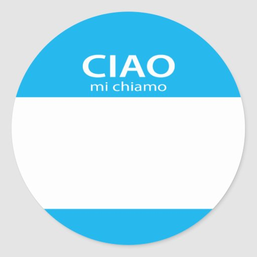 http://rlv.zcache.co.uk/ciao_mi_chiamo_italian_hello_name_tag_round_sticker-r1ae1dc0ad7964fbb9732f096405a2d53_v9wth_8byvr_512.jpg