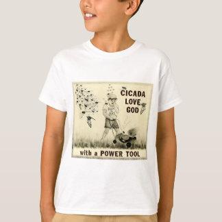 Cicada Love God with a Power Tool Shirts