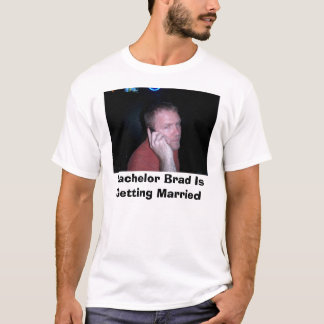 CIMG0554, Bachelor Brad Is Getting Married T-Shirt