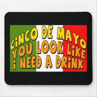 Cinco de Mayo Need A Drink T-shirts and Gifts Mouse Pad