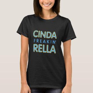 Cinda Freakin' Rella T-Shirt