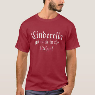 Cinderella, get back in the kitchen! T-Shirt