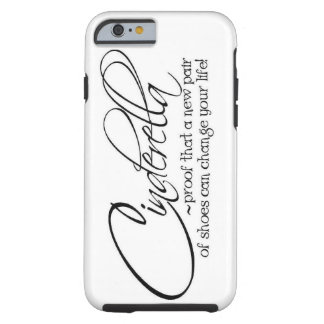 Cinderella New Pair of Shoes Can Change Your Life Tough iPhone 6 Case