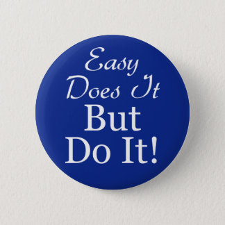 Circle-Easy-Does-It-But-Do- 6 Cm Round Badge