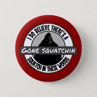 Circle - Gone Squatchin' - Squatch in these Woods 6 Cm Round Badge