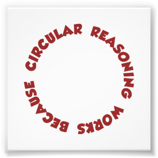 Circular Reasoning Works Because It Does Photo Print