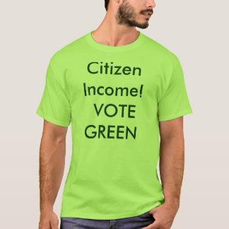 Citizen Income! VOTE GREEN T-Shirt