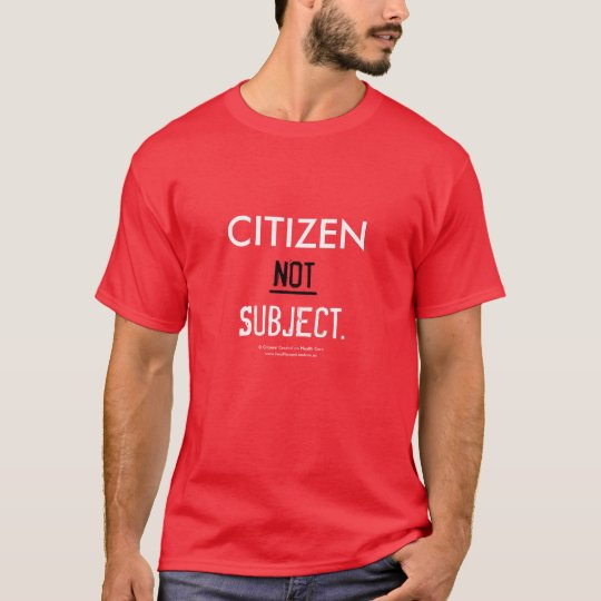 Citizen NOT Subject - T Shirt