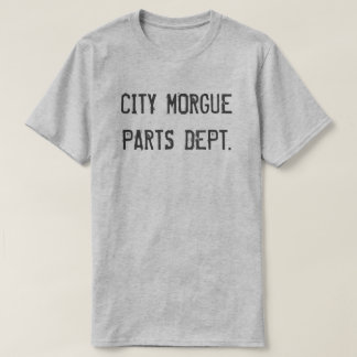 CITY MORGUE PARTS DEPT. T-Shirt