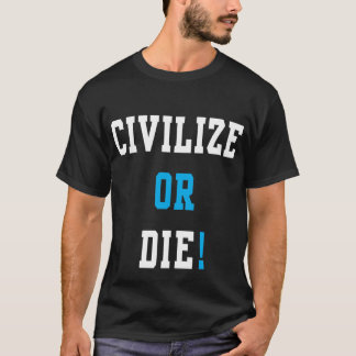 Civilize or Die T-Shirt