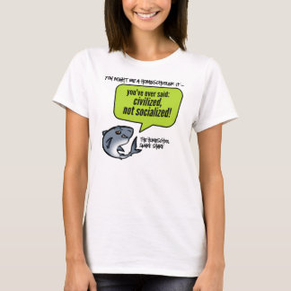 Civilized Not Socialized T-Shirt